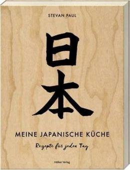 Meine japanische Küche - Rezepte für jeden Tag von...Paul
