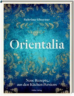 'Orientalia - Neue Rezepte aus den Küchen Persiens'